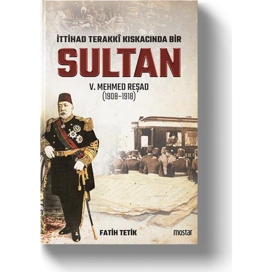 İttihad Terakki Kıskacında Bir Sultan | V.Mehmed Reşad - Fatih Tetik