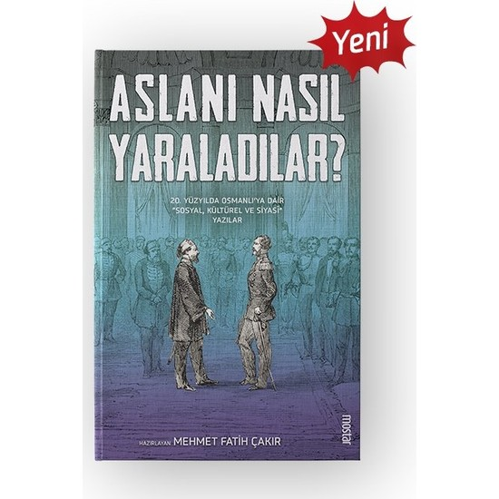 Aslanı Nasıl Yaraladılar - Mehmet Fatih Çakır