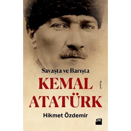 Savaşta Ve Barışta Kemal Atatürk - Hikmet Özdemir