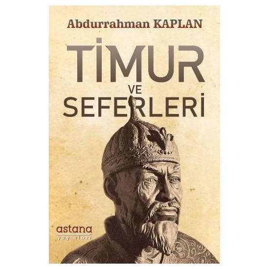 Timur Ve Seferleri - Abdurrahman Kaplan