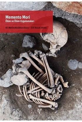 Memento Mori - Ölüm Ve Ölüm Uygulamaları - Ali Metin Büyükkarakaya