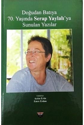 Doğudan Batıya 70. Yaşında Serap Yaylalı'Ya Sunulan Yazılar - Aydın Erön