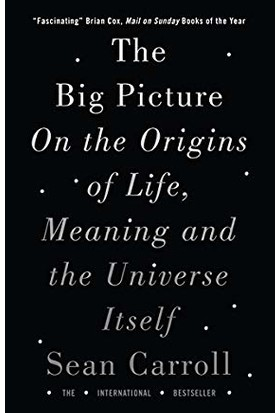 The Big Picture:on The Origins Of Life, Meaning And The Universe Itself - Sean Carroll