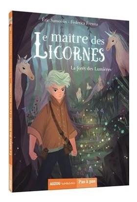 Le Maitre Des Licornes 1: La Foret Des Lumieres - Eric Sanvoisin
