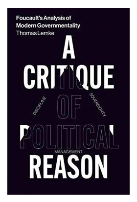 Foucoult's Analysis Of Modern Governmentality: A Critique Of Political Reason - Thomas Lemke