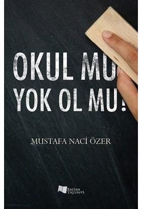 Okul Mu Yok Ol Mu? - Mustafa Naci Özer