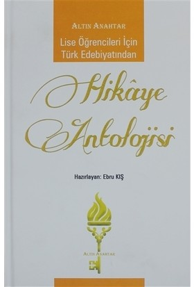 Lise Öğrencileri İçin Türk Edebiyatından Hikaye Antolojisi - Ebru Kış