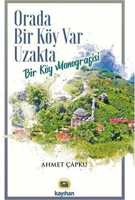 Orada Bir Köy Var Uzakta (Bir Köy Monografisi) - Ahmet Çapku