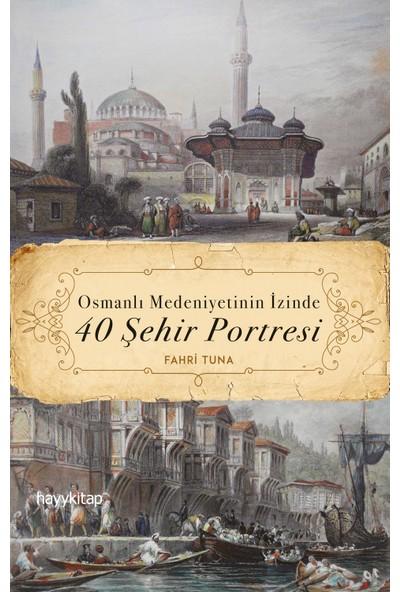 Osmanlı Medeniyetinin İzinde 40 Şehir Portresi - Fahri Tuna