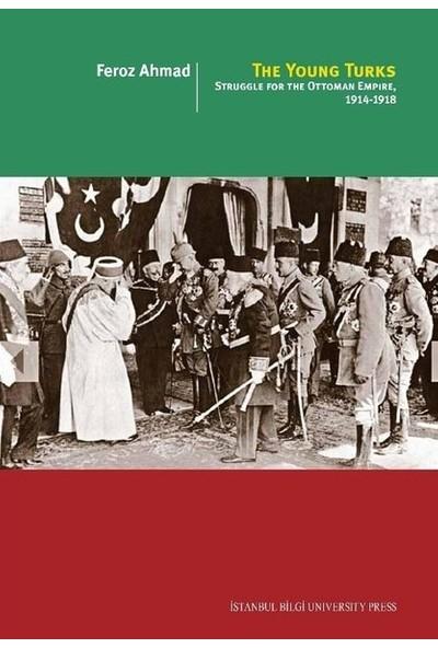 The Young Turks: Struggle For The Ottoman Empıre, 19141918 - Feroz Ahmad