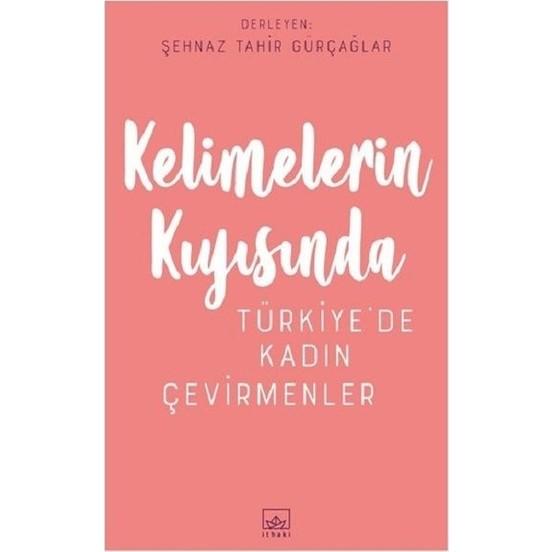 Kelimelerin Kıyısında: Türkiye'De Kadın Çevirmenler - Şehnaz Tahir Gürçağlar