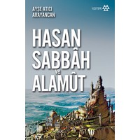 Dağın Efendisi Hasan Sabbah ve Alamut - Ayşe Atıcı Arayancan
