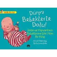Dünya Bebeklerle Dolu!: İnsan Ve Hayvanların Bebeklerine Göz Atan Bir Kitap