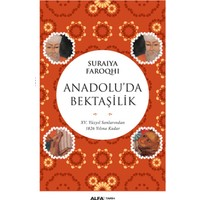Anadolu'da Bektaşilik:Xv Yüzyıl Sonlarından 1826 Yılına Kadar