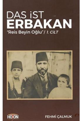 """Das İst Erbakan """"Reis Beyin Oğlu"""" (1. Cilt) - Fehmi Çalmuk"""