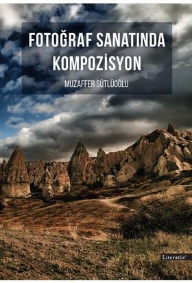 Fotoğraf Sanatında Kompozisyon - Muzaffer Sütlüoğlu