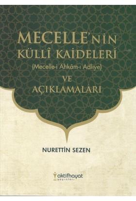 Mecelle'nin Külli Kaideleri (Mecelle-İ Ahkam-I Adliye) Ve Açıklamaları - Nurettin Sezen