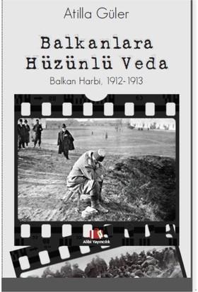 Balkanlara Hüzünlü Veda (Balkan Harbi 1912-1913)