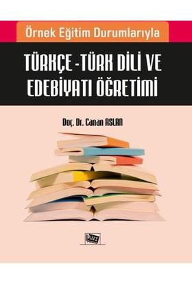 Örnek Eğitim Durumlarıyla Türkçe: Türk Dili Ve Edebiyatı Öğretimi
