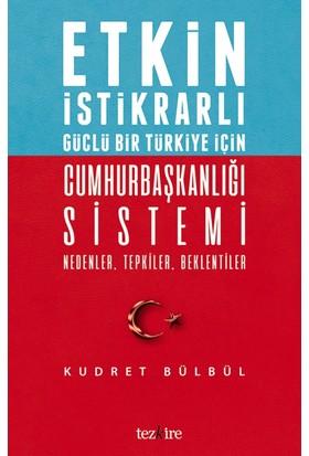 Etkin İstikrarlı Güçlü Bir Türkiye İçin Cumhurbaşkanlığı Sistemi Nedenler, Tepkiler, Beklentiler