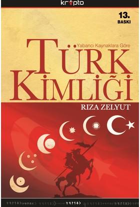 Yabancı Kaynaklara Göre Türk Kimliği - Rıza Zelyut