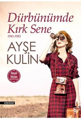 Dürbünümde Kırk Sene (1941-1983) - Ayşe Kulin