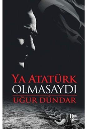 Ya Atatürk Olmasaydı Uğur Dündar Halk Kitabevi