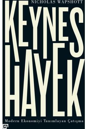 Keynes Hayek: Modern Ekonomiyi Tanımlayan Çatışma - Nicholas Wapshott