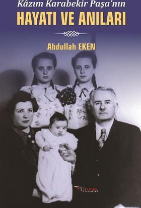 Kazım Karabekir Paşa'nın Hayatı Ve Anıları - Abdullah Eken