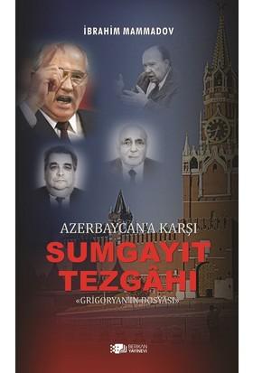 Azerbaycan'a Karşı Sumgayıt Tezgahı: Grigoryan'ın Dosyası