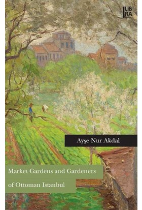 Market Gardens and Gardeners of Ottoman Istanbul