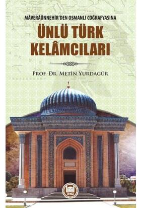 Maveraünnehirden Osmanlı Coğrafyasına Ünlü Türk Kelamcıları