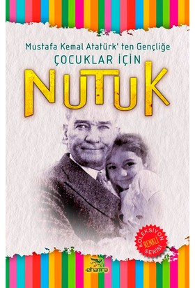 Nutuk - Mustafa Kemal Atatürk'ten Gençliğe Çocuklar İçin - Mustafa Kemal Atatürk