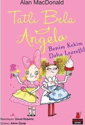 Tatlı Bela Angela Benim Kekim Daha Lezzetli!