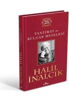 Tanzimat Ve Bulgar Meselesi(Ciltli Özel Baskı) - Halil İnalcık