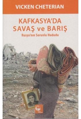 Kafkasya'da Savaş ve Barış-Rusya'nın Sorunlu Hududu