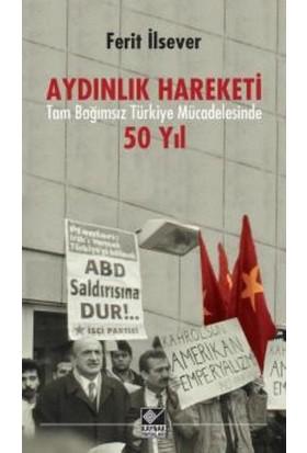 Aydınlık Hareketi: Tam Bağımsız Türkiye Mücadelesinde 50 Yıl