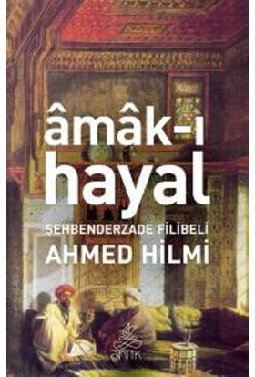 Amak-ı Hayak - Şehbenderzade Filibeli Ahmed Hilmi