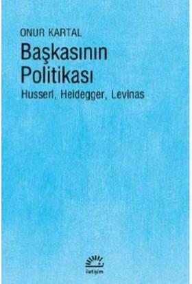 Başkasının Politikas:I Husserl, Heidegger, Levinas