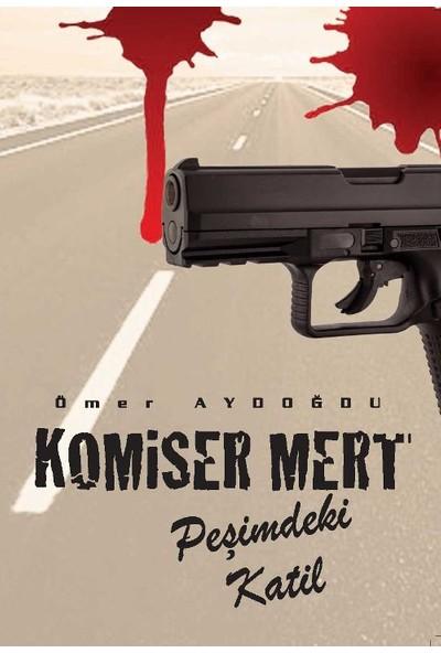 Komiser Mert: Peşimdeki Katil - Ömer Aydoğdu