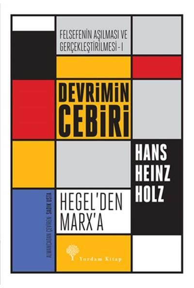 Devrimin Cebiri : Hegel'Den Marx'A