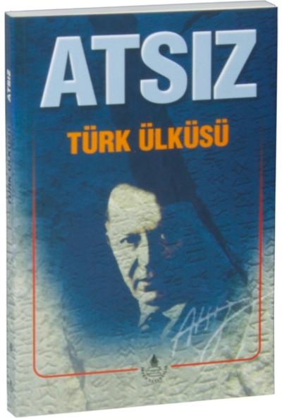 Türk Ülküsü, Atsız Bütün Eserleri 6 (Özel Basım) - Hüseyin Nihal Atsız