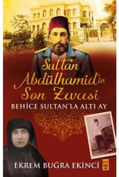 Sultan Abdülhamidin Son Zevcesi: Behice Sultan'La Altı Ay - Ekrem Buğra Ekinci