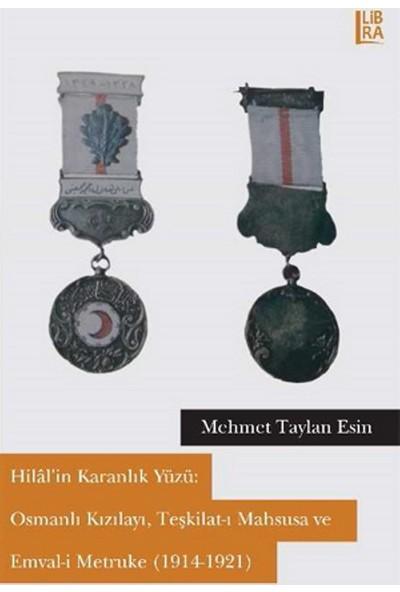 Hilal'in Karanlık Yüzü: Osmanlı Kızılayı,Teşkilat-ı Mahsusa Ve Emval-i Metruke(1914-1921)