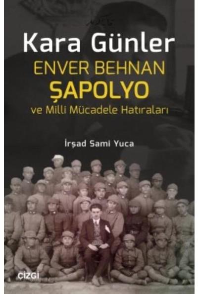 Kara Günler: Enver Behnan Şapolyo Ve Milli Mücadele Hatıraları