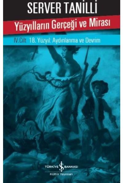 Yüzyılların Gerçeği ve Mirası IV. Cilt - 18. Yüzyıl : Aydınlanma ve Devrim