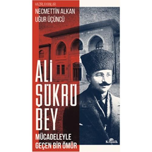 Ali Şükrü Bey: Mücadeleyle Geçen Bir Ömür
