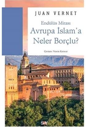 Avrupa İslam'a Neler Borçlu? - Juan Vernet