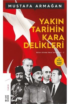 Yakın Tarihin Kara Delikleri - Mustafa Armağan
