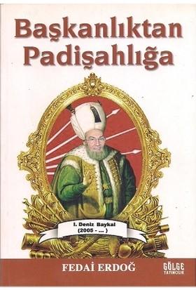 Başkanlıktan Padişahlığa 1. Deniz Baykal